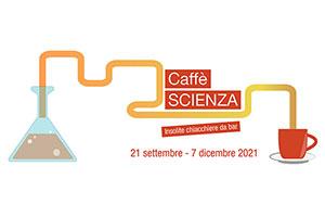 """Un progetto ormai consolidato di divulgazione scientifica e terza missione:  al via l'Edizione 2021 di """"Caffè Scienza – Insolite chiacchiere da bar"""""""